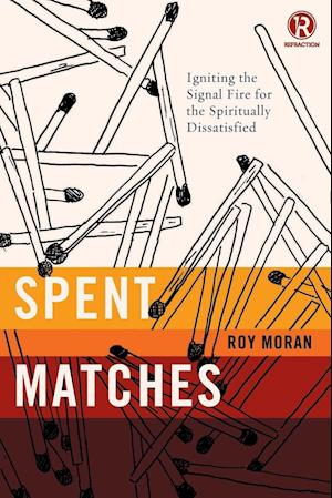 Spent Matches: Igniting the Signal Fire for the Spiritually Dissatisfied