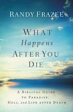 What Happens After You Die: A Biblical Guide To Paradise, Hell, And LifeAfter Death