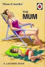 How It Works: The Mum (Ladybirds for Grown Ups)