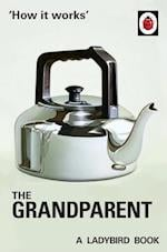 How it Works: The Grandparent (Ladybirds for Grown Ups)