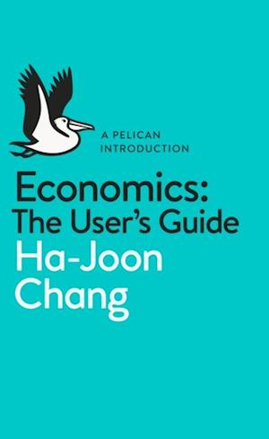 Economics: The User's Guide af Ha Joon Chang