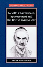Neville Chamberlain, Appeasement and the British Road to War af Frank Mcdonough
