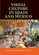 Visual Culture in Spain and Mexico (Hispanic Texts)