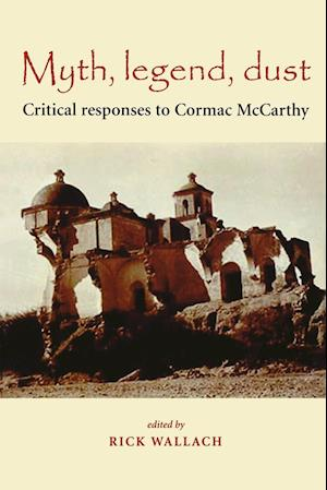 Myth, legend, dust: Critical Responses to Cormac McCarthy