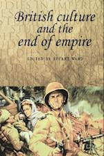British Culture and the End of Empire (Studies in Imperialism)