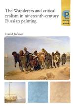 The Wanderers and Critical Realism in Nineteenth Century Russian Painting (Critical Perspectives in Art History)