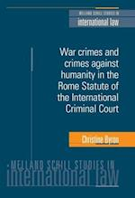 War Crimes and Crimes Against Humanity in the Rome Statute of the International Criminal Court (Melland Schill Studies in International Law)