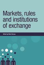 Markets, Rules and Institutions of Exchange (New Dynamics of Innovation and Competition)