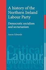 A History of the Northern Ireland Labour Party af Aaron Edwards