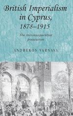 British Imperialism in Cyprus, 1878-1915: The Inconsequential Possession af Andrekos Varnava