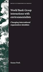 World Bank Group Interactions with Environmentalists (Issues in Environmental Politics)