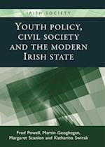 Youth Policy, Civil Society and the Modern Irish State af Fred Powell, Martin Geoghegan, Margaret Scanlon