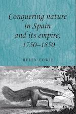 Conquering Nature in Spain and its Empire, 1750-1850 af Helen Cowie