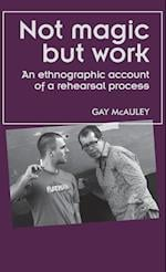 Not Magic but Work (Theatre: Theory-Practice-Performance)