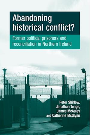 Abandoning Historical Conflict?: Former Political Prisoners and Reconciliation in Northern Ireland