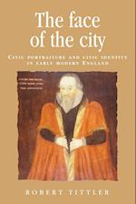 The Face of the City (Politics, Culture And Society in Early Modern Britain)