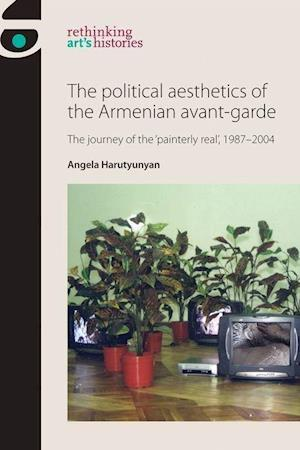 Bog, hardback The Political Aesthetics of the Armenian Avant-Garde af Angela Harutyunyan