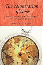 The Colonisation of Time (Studies in Imperialism)