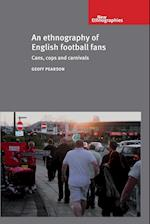 An Ethnography of English Football Fans (New Ethnographies)