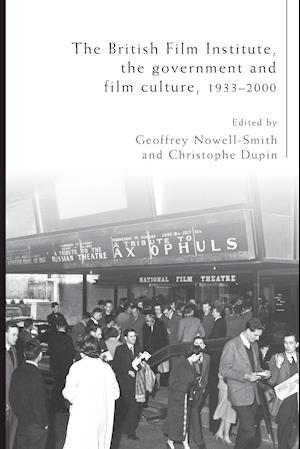 The British Film Institute, the Government and Film Culture, 1933-2000
