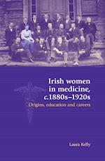 Irish Women in Medicine, C.1880s-1920s af Laura Kelly