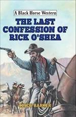 The Last Confession of Rick O'Shea (A Black Horse Western)