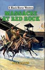 Massacre at Red Rock (A Black Horse Western)