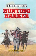 Hunting Harker (A Black Horse Western)