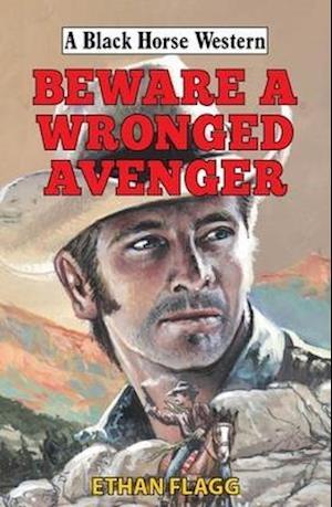 Beware a Wronged Avenger