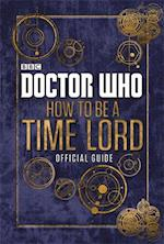 Doctor Who: How to be a Time Lord - The Official Guide (Doctor Who)