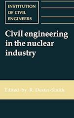 Civil Engineering in the Nuclear Industry: Proceedings of the Conference Organized by the Institution of Civil Engineers and Held in Windermere on 20-
