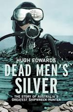Dead Men's Silver: The Story of Australia's Greatest Shipwreck Hunter