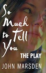 So Much to Tell You: The Play