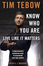 Know Who You Are. Live Like It Matters. af Tim Tebow