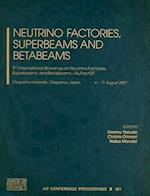 Neutrino Factories, Superbeams and Betabeams (AIP Conference Proceedings Numbered, nr. 981)