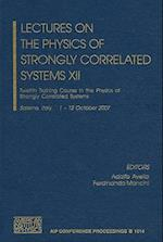 Lectures on the Physics of Strongly Correlated Systems XII (AIP Conference Proceedings Numbered, nr. 1014)