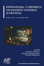 International Conference on Magnetic Materials (ICMM-2010) (AIP Conference Proceedings - Materials Physics and Applications, nr. 1347)
