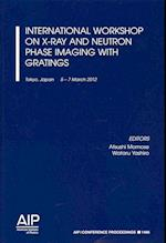 International Workshop on X-Ray and Neutron Phase Imaging with Gratings (AIP Conference Proceedings Numbered, nr. 1466)
