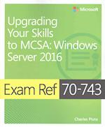 Exam Ref 70-743 Upgrading Your Skills to MCSA (Exam Ref)