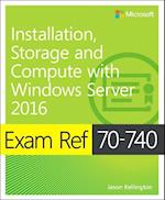Exam Ref 70-740 Installation, Storage and Compute with Windows Server 2016 (Exam Ref)