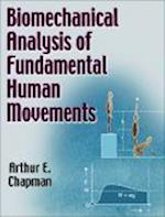 Biomechanical Analysis of Fundamental Human Movements af Arthur E. Chapman