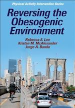 Reversing the Obesogenic Environment (Physical Activity Intervention Series)