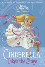 Cinderella Takes the Stage (Disney Princess Beginnings)