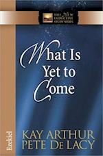 What Is Yet to Come (The New Inductive Study Series)
