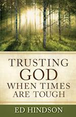 Trusting God When Times Are Tough af Ed Hindson