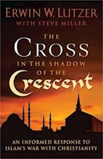The Cross in the Shadow of the Crescent af Erwin W. Lutzer
