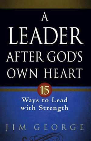 Leader After God's Own Heart af Jim George