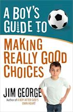 A Boy's Guide to Making Really Good Choices af Jim George