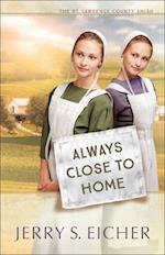 Always Close to Home (The St Lawrence County Amish, nr. 3)