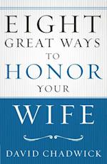 Eight Great Ways(TM) to Honor Your Wife
